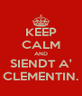 KEEP CALM AND SIENDT A' CLEMENTIN. - Personalised Poster A4 size