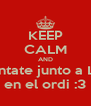 KEEP CALM AND siéntate junto a Leo en el ordi :3 - Personalised Poster A4 size