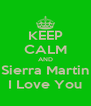 KEEP CALM AND Sierra Martin I Love You - Personalised Poster A4 size