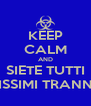 KEEP CALM AND SIETE TUTTI BELLISSIMI TRANNE TE! - Personalised Poster A4 size