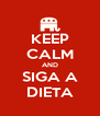 KEEP CALM AND SIGA A DIETA - Personalised Poster A4 size