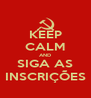 KEEP CALM AND SIGA AS INSCRIÇÕES - Personalised Poster A4 size