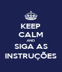 KEEP CALM AND SIGA AS INSTRUÇÕES - Personalised Poster A4 size