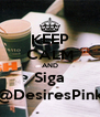 KEEP CALM AND Siga @DesiresPink - Personalised Poster A4 size