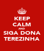 KEEP CALM AND SIGA DONA TEREZINHA - Personalised Poster A4 size