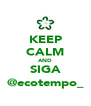 KEEP CALM AND SIGA @ecotempo_ - Personalised Poster A4 size