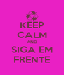KEEP CALM AND SIGA EM FRENTE - Personalised Poster A4 size