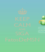 KEEP CALM AND SIGA FatosDeMSN - Personalised Poster A4 size
