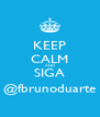 KEEP CALM AND SIGA @fbrunoduarte - Personalised Poster A4 size