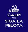 KEEP CALM AND SIGA LA PELOTA - Personalised Poster A4 size