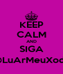 KEEP CALM AND SIGA @LuArMeuXodo - Personalised Poster A4 size