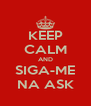 KEEP CALM AND SIGA-ME NA ASK - Personalised Poster A4 size