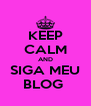 KEEP CALM AND SIGA MEU BLOG  - Personalised Poster A4 size
