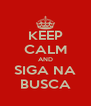 KEEP CALM AND SIGA NA BUSCA - Personalised Poster A4 size
