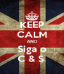 KEEP CALM AND Siga o C & S  - Personalised Poster A4 size