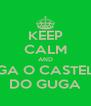 KEEP CALM AND SIGA O CASTELO DO GUGA - Personalised Poster A4 size
