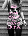 KEEP CALM AND SIGA O I.I.R.T.W. - Personalised Poster A4 size
