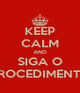 KEEP CALM AND SIGA O PROCEDIMENTO - Personalised Poster A4 size