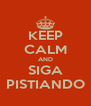 KEEP CALM AND SIGA PISTIANDO - Personalised Poster A4 size