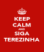 KEEP CALM AND SIGA TEREZINHA - Personalised Poster A4 size