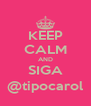 KEEP CALM AND SIGA @tipocarol - Personalised Poster A4 size