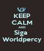 KEEP CALM AND Siga  Worldpercy - Personalised Poster A4 size
