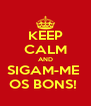 KEEP CALM AND SIGAM-ME  OS BONS!  - Personalised Poster A4 size