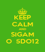 KEEP CALM AND SIGAM O  5DO12 - Personalised Poster A4 size