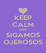 KEEP CALM AND SIGAMOS OJEROSOS - Personalised Poster A4 size