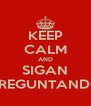 KEEP CALM AND SIGAN PREGUNTANDO - Personalised Poster A4 size