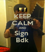 KEEP CALM AND Sign  Bdk - Personalised Poster A4 size