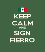 KEEP CALM AND SIGN FIERRO - Personalised Poster A4 size