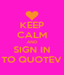 KEEP CALM AND SIGN IN TO QUOTEV - Personalised Poster A4 size