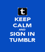KEEP CALM AND SIGN IN TUMBLR - Personalised Poster A4 size