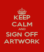 KEEP CALM AND SIGN OFF ARTWORK - Personalised Poster A4 size