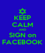KEEP CALM AND SIGN on FACEBOOK - Personalised Poster A4 size