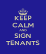 KEEP CALM AND SIGN TENANTS - Personalised Poster A4 size