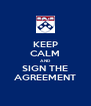 KEEP CALM AND SIGN THE AGREEMENT - Personalised Poster A4 size