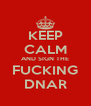 KEEP CALM AND SIGN THE FUCKING DNAR - Personalised Poster A4 size