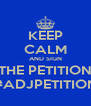 KEEP CALM AND SIGN THE PETITION #ADJPETITION - Personalised Poster A4 size
