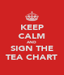 KEEP CALM AND SIGN THE TEA CHART - Personalised Poster A4 size