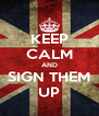 KEEP CALM AND SIGN THEM UP - Personalised Poster A4 size