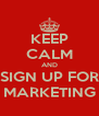 KEEP CALM AND SIGN UP FOR MARKETING - Personalised Poster A4 size