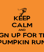 KEEP CALM AND SIGN UP FOR THE PUMPKIN RUN - Personalised Poster A4 size