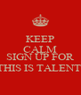 KEEP CALM AND SIGN UP FOR THIS IS TALENT  - Personalised Poster A4 size