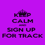 KEEP CALM AND SIGN UP  FOR TRACK - Personalised Poster A4 size