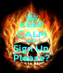 KEEP CALM AND Sign Up Please? - Personalised Poster A4 size