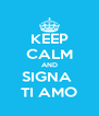 KEEP CALM AND SIGNA  TI AMO - Personalised Poster A4 size
