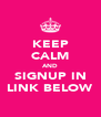 KEEP CALM AND SIGNUP IN LINK BELOW - Personalised Poster A4 size