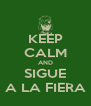 KEEP CALM AND SIGUE A LA FIERA - Personalised Poster A4 size